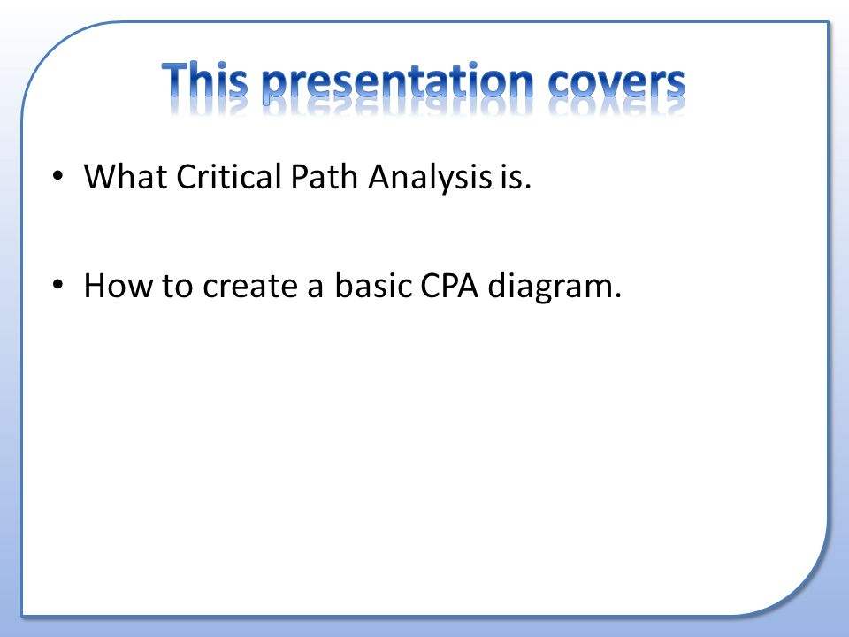 What Critical Path Analysis is. How to create a basic CPA diagram.