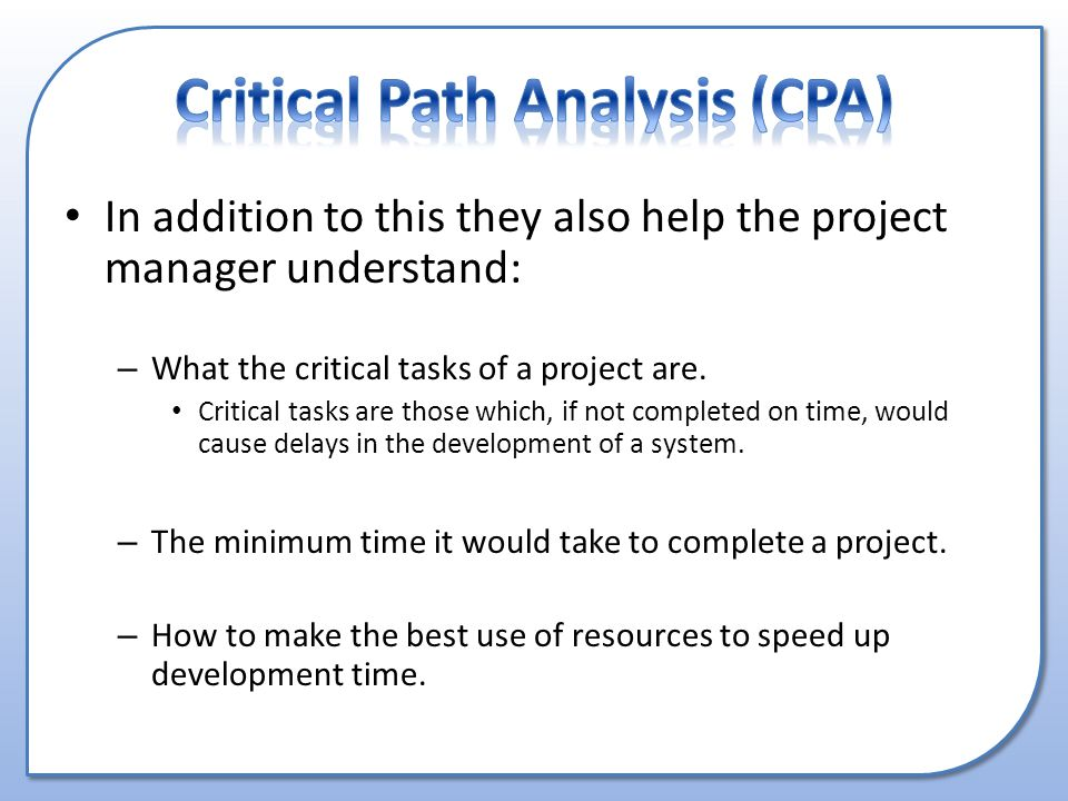 In addition to this they also help the project manager understand: – What the critical tasks of a project are.