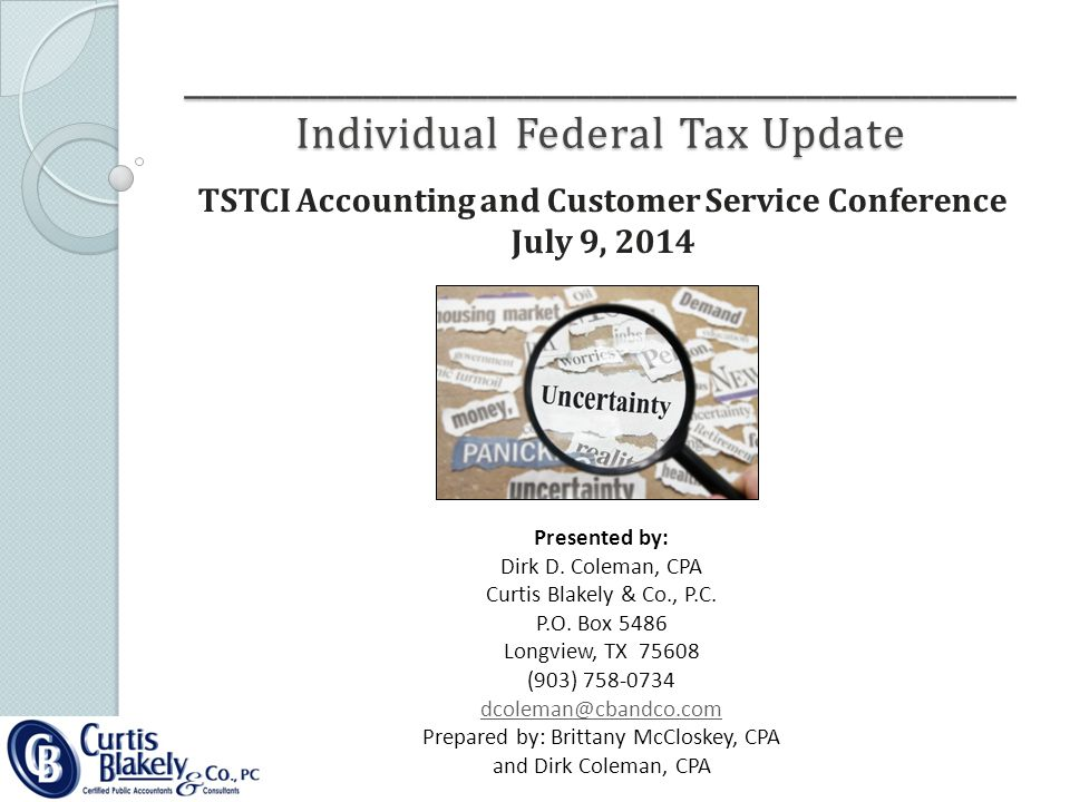 _______________________________________________ Individual Federal Tax Update TSTCI Accounting and Customer Service Conference July 9, 2014 Presented by: Dirk D.