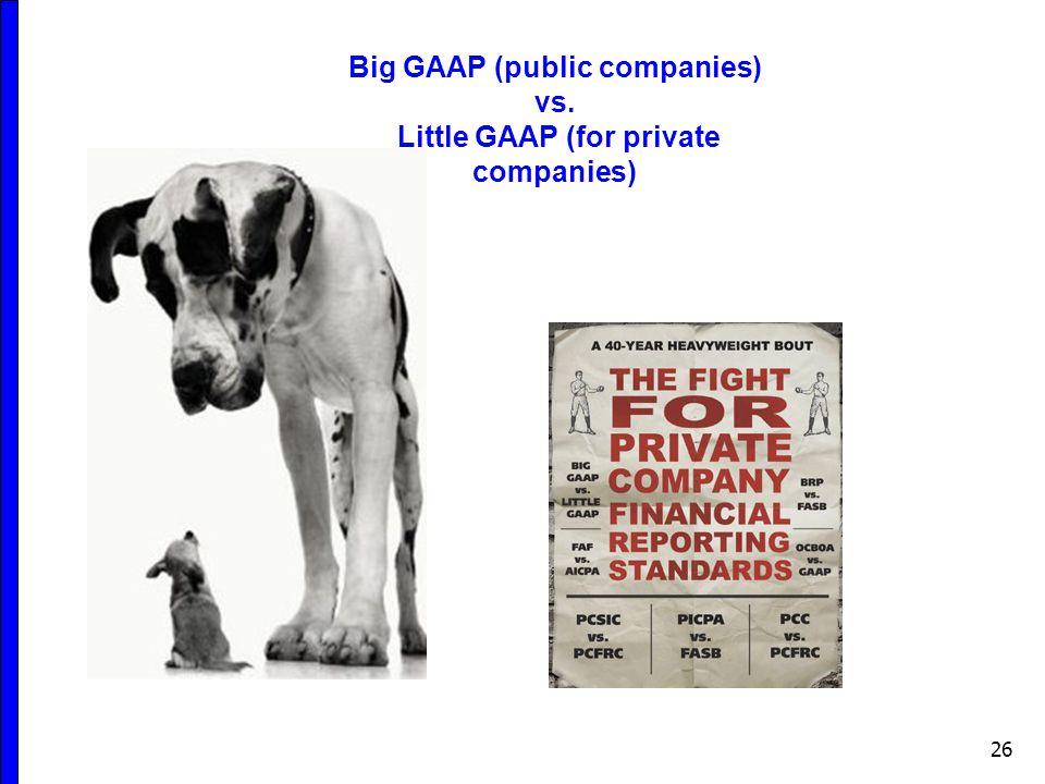 26 Big GAAP (public companies) vs. Little GAAP (for private companies)