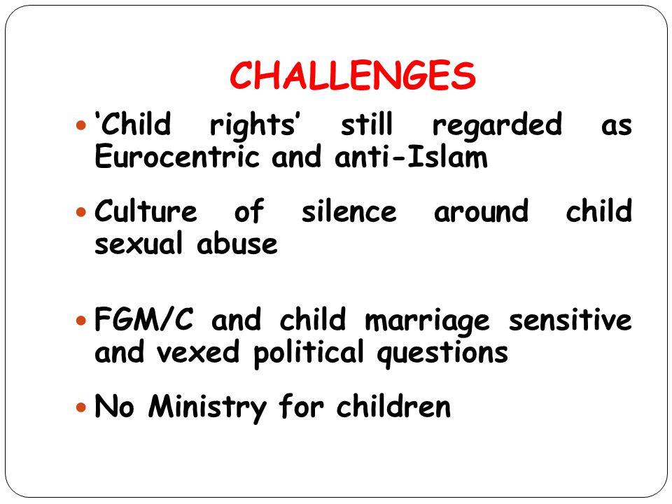 CHALLENGES 'Child rights' still regarded as Eurocentric and anti-Islam Culture of silence around child sexual abuse FGM/C and child marriage sensitive