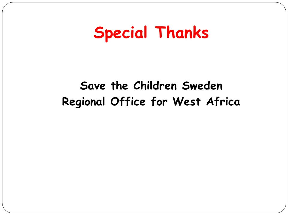 Special Thanks Save the Children Sweden Regional Office for West Africa
