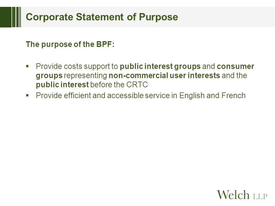 Corporate Statement of Purpose The purpose of the BPF:  Provide costs support to public interest groups and consumer groups representing non-commerci