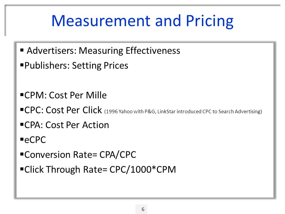 Measurement and Pricing 6  Advertisers: Measuring Effectiveness  Publishers: Setting Prices  CPM: Cost Per Mille  CPC: Cost Per Click (1996 Yahoo
