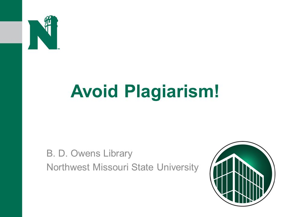 Avoid Plagiarism! B. D. Owens Library Northwest Missouri State University