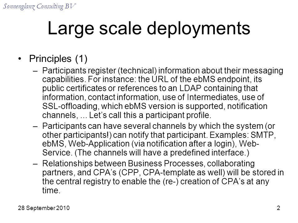 28 September Large scale deployments Principles (1) –Participants register (technical) information about their messaging capabilities.