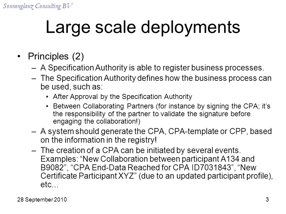 Sonnenglanz Consulting BV 28 September Large scale deployments Principles (2) –A Specification Authority is able to register business processes.
