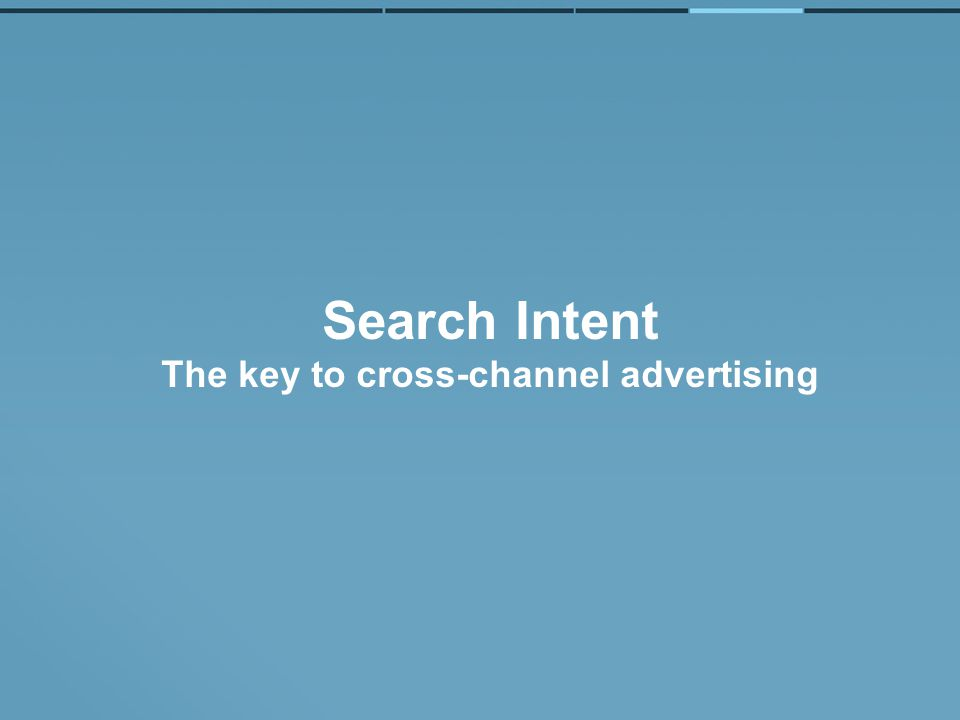 Search Intent The key to cross-channel advertising