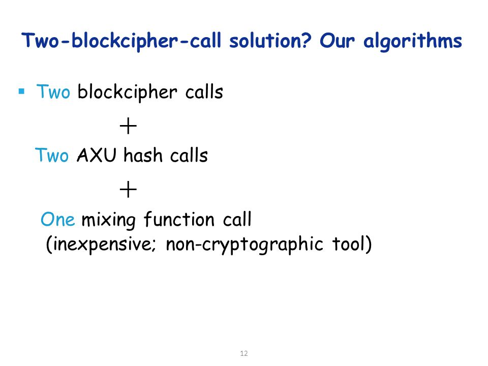 Two-blockcipher-call solution.