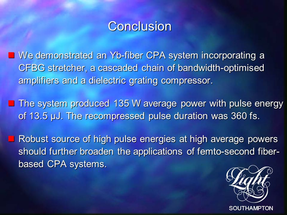 SOUTHAMPTON Conclusion nWe demonstrated an Yb-fiber CPA system incorporating a CFBG stretcher, a cascaded chain of bandwidth-optimised amplifiers and