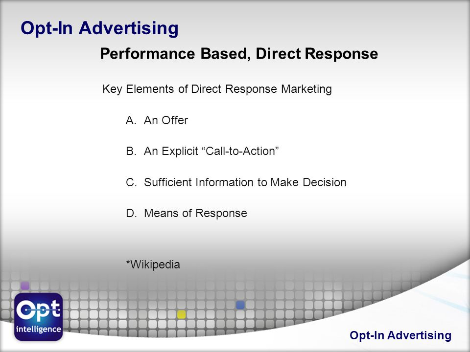 Opt-In Advertising Key Elements of Direct Response Marketing A.