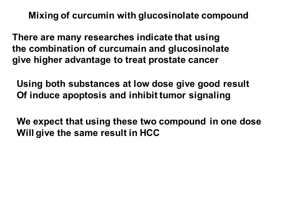 Mixing of curcumin with glucosinolate compound There are many researches indicate that using the combination of curcumain and glucosinolate give highe