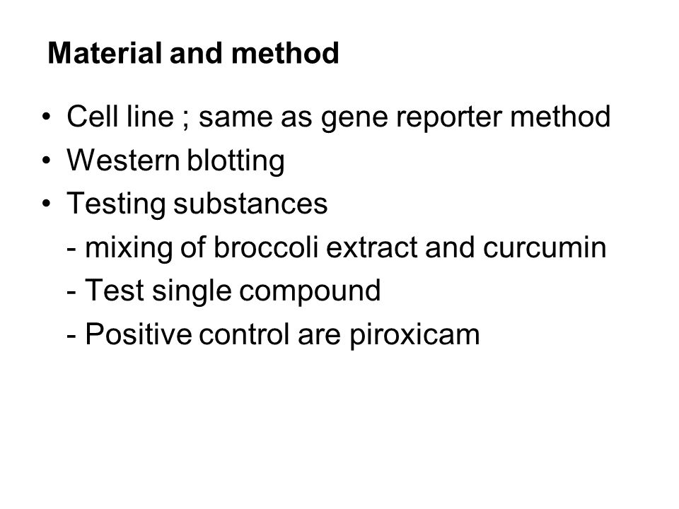Cell line ; same as gene reporter method Western blotting Testing substances - mixing of broccoli extract and curcumin - Test single compound - Positive control are piroxicam Material and method