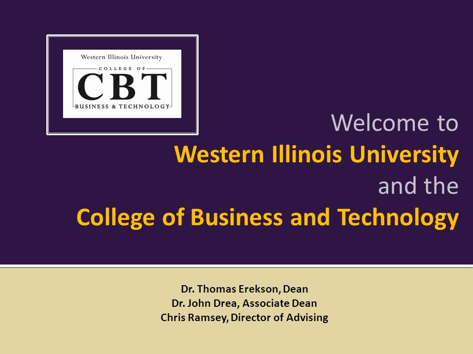 Welcome to Western Illinois University and the College of Business and Technology Dr.