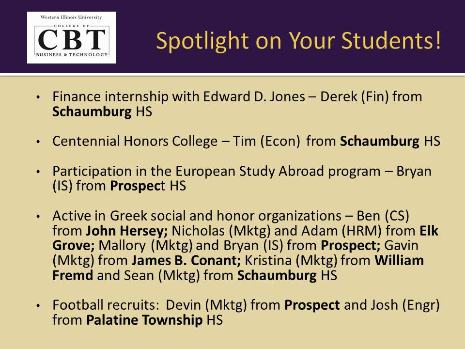 Finance internship with Edward D. Jones – Derek (Fin) from Schaumburg HS Centennial Honors College – Tim (Econ) from Schaumburg HS Participation in th