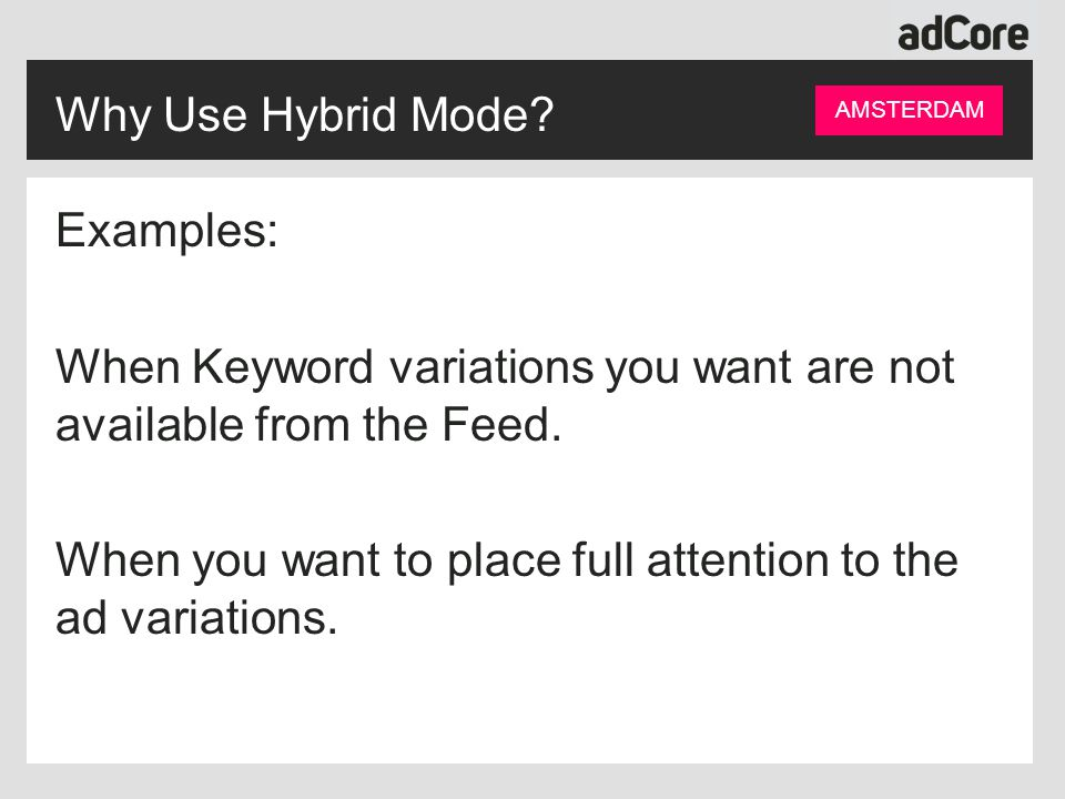 Why Use Hybrid Mode. Examples: When Keyword variations you want are not available from the Feed.