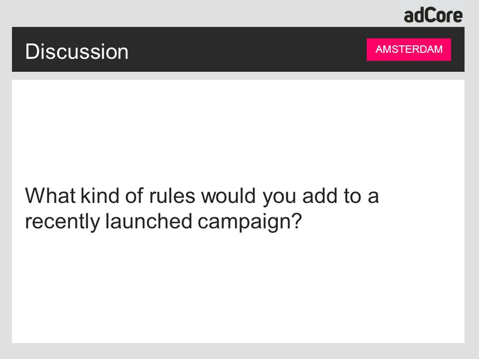 Discussion What kind of rules would you add to a recently launched campaign AMSTERDAM