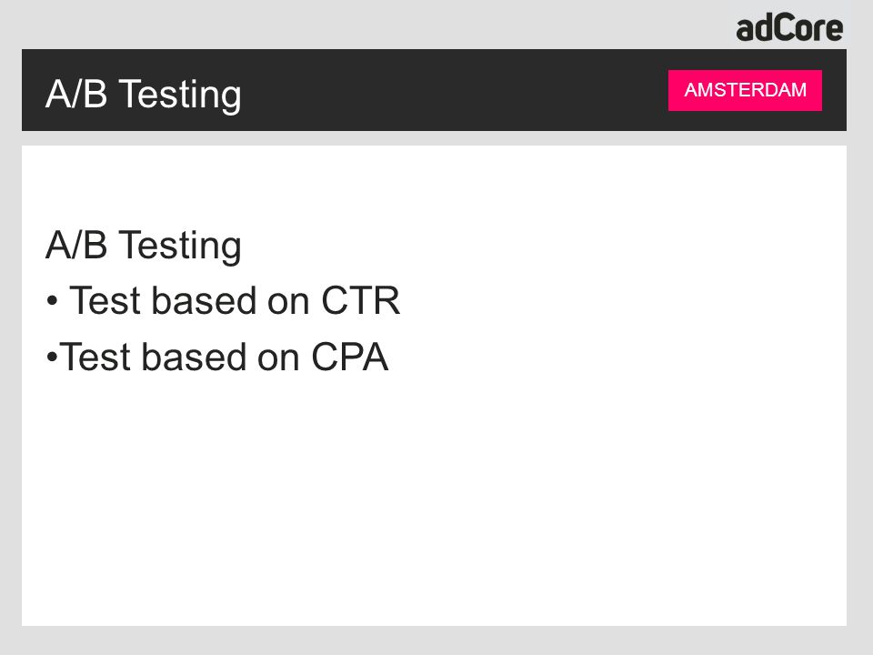 A/B Testing Test based on CTR Test based on CPA AMSTERDAM