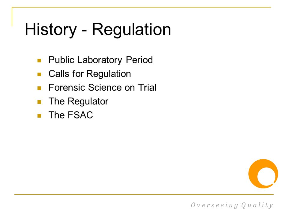 Public Laboratory Period Calls for Regulation Forensic Science on Trial The Regulator The FSAC O v e r s e e i n g Q u a l i t y History - Regulation