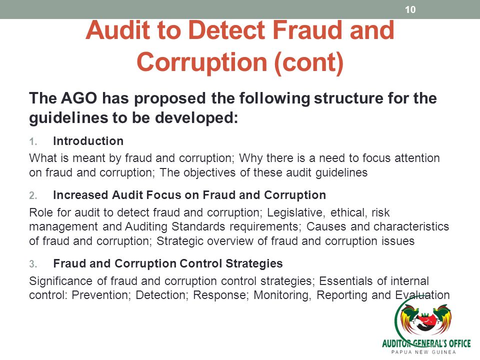 Audit to Detect Fraud and Corruption (cont) The AGO has proposed the following structure for the guidelines to be developed: 1. Introduction What is m