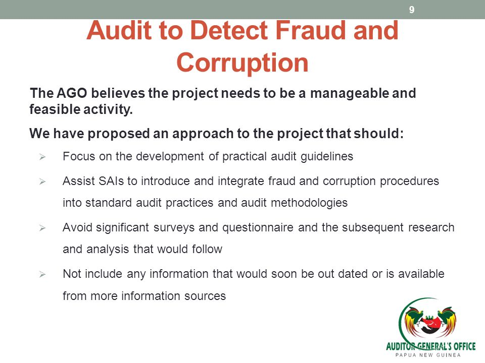 Audit to Detect Fraud and Corruption The AGO believes the project needs to be a manageable and feasible activity. We have proposed an approach to the