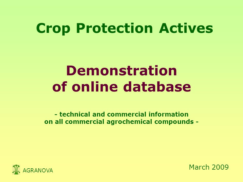 Crop Protection Actives Demonstration of online database - technical and commercial information on all commercial agrochemical compounds - March 2009 AGRANOVA