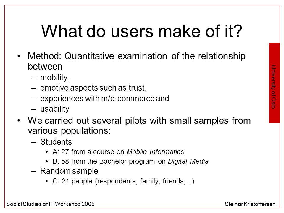 University of Oslo Social Studies of IT Workshop 2005Steinar Kristoffersen What do users make of it.