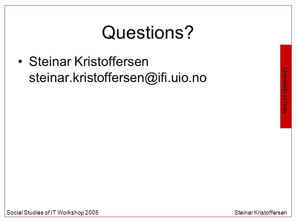 University of Oslo Social Studies of IT Workshop 2005Steinar Kristoffersen Questions.