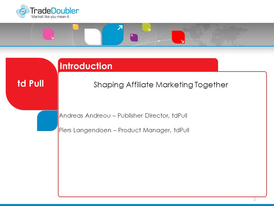 2 Introduction td Pull Shaping Affiliate Marketing Together Andreas Andreou – Publisher Director, tdPull Piers Langendoen – Product Manager, tdPull