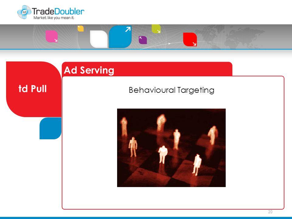 20 Ad Serving td Pull Behavioural Targeting