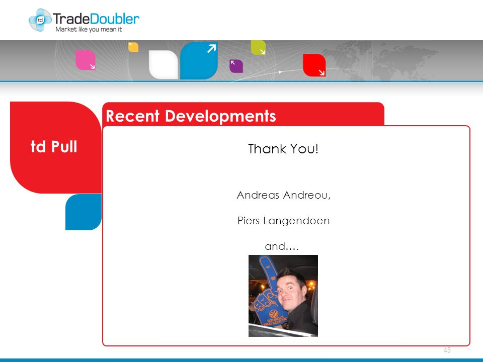 45 Recent Developments td Pull Thank You! Andreas Andreou, Piers Langendoen and….