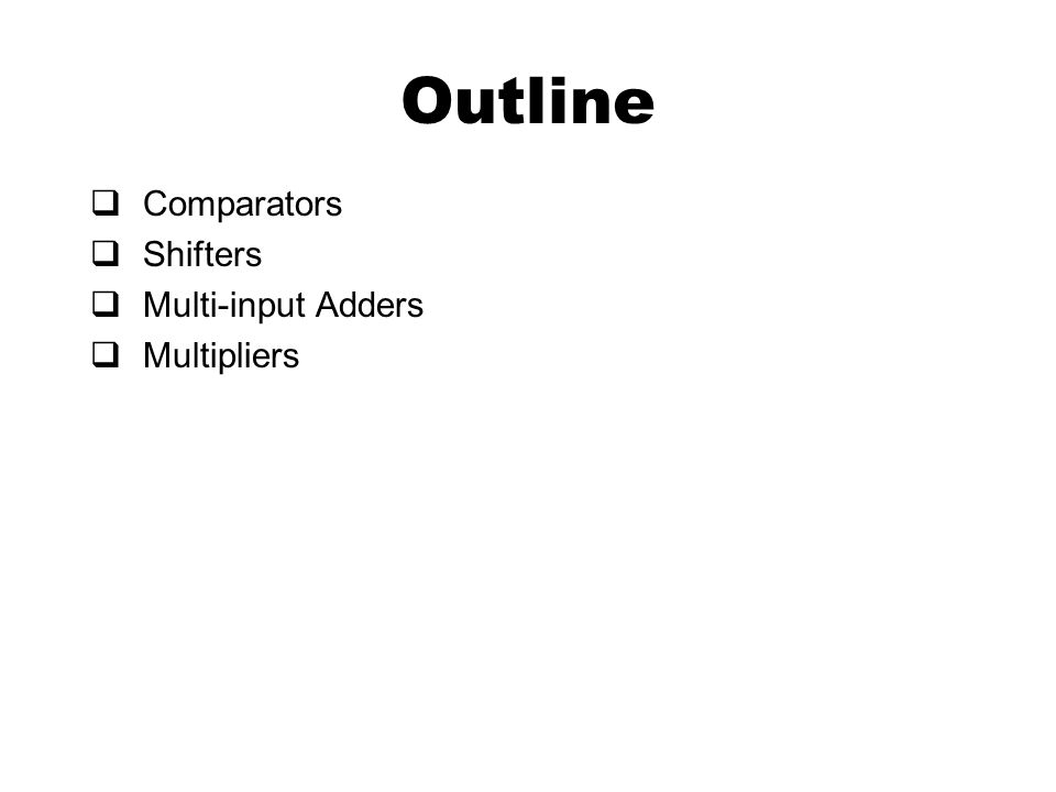 Outline  Comparators  Shifters  Multi-input Adders  Multipliers