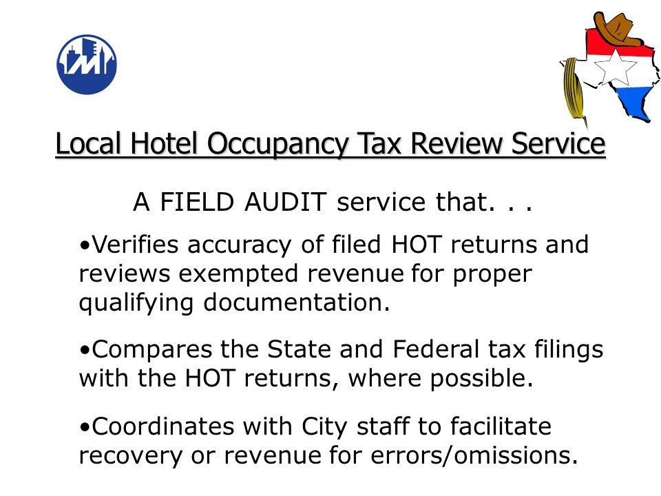 Local Hotel Occupancy Tax Review Service An ANALYSIS service that… Analyzes lodging provider return information. Provides the city with a report on tr