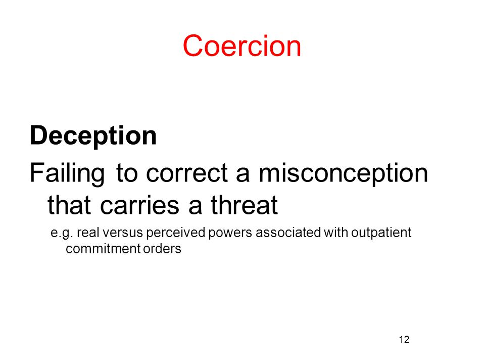 12 Coercion Deception Failing to correct a misconception that carries a threat e.g.