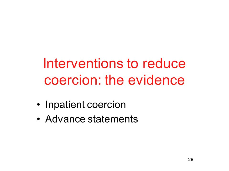 28 Interventions to reduce coercion: the evidence Inpatient coercion Advance statements