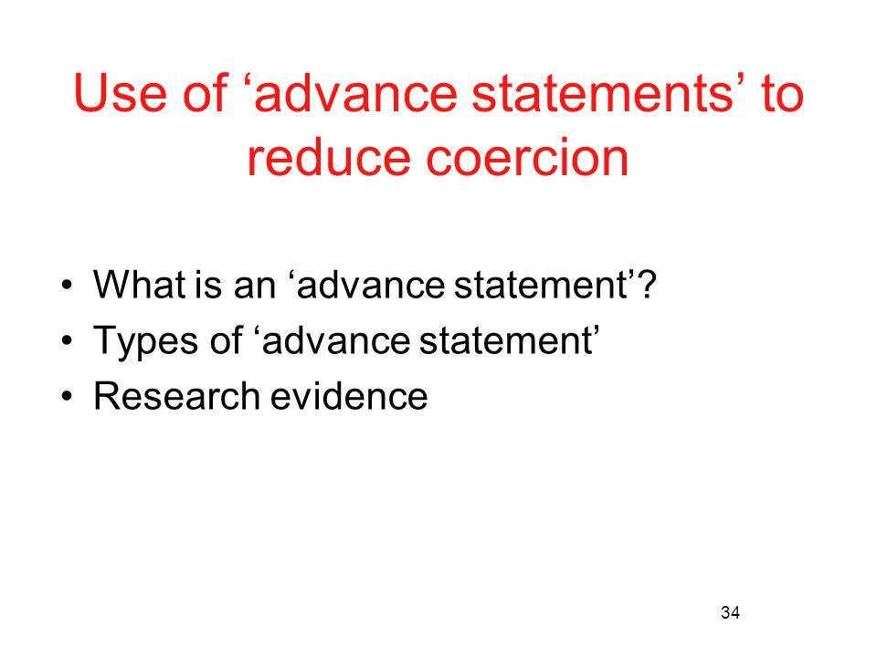 34 Use of 'advance statements' to reduce coercion What is an 'advance statement'.