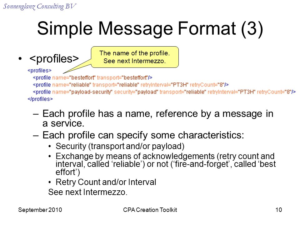 Sonnenglanz Consulting BV September 2010CPA Creation Toolkit10 Simple Message Format (3) –Each profile has a name, reference by a message in a service.
