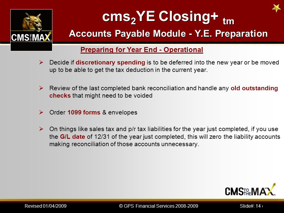 Slide#: 14 of 41© GPS Financial Services 2008-2009Revised 01/04/2009 cms 2 YE Closing+ tm Accounts Payable Module - Y.E.