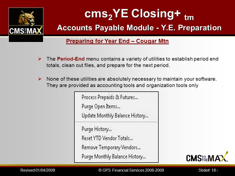 Slide#: 18 of 41© GPS Financial Services 2008-2009Revised 01/04/2009 cms 2 YE Closing+ tm Accounts Payable Module - Y.E.