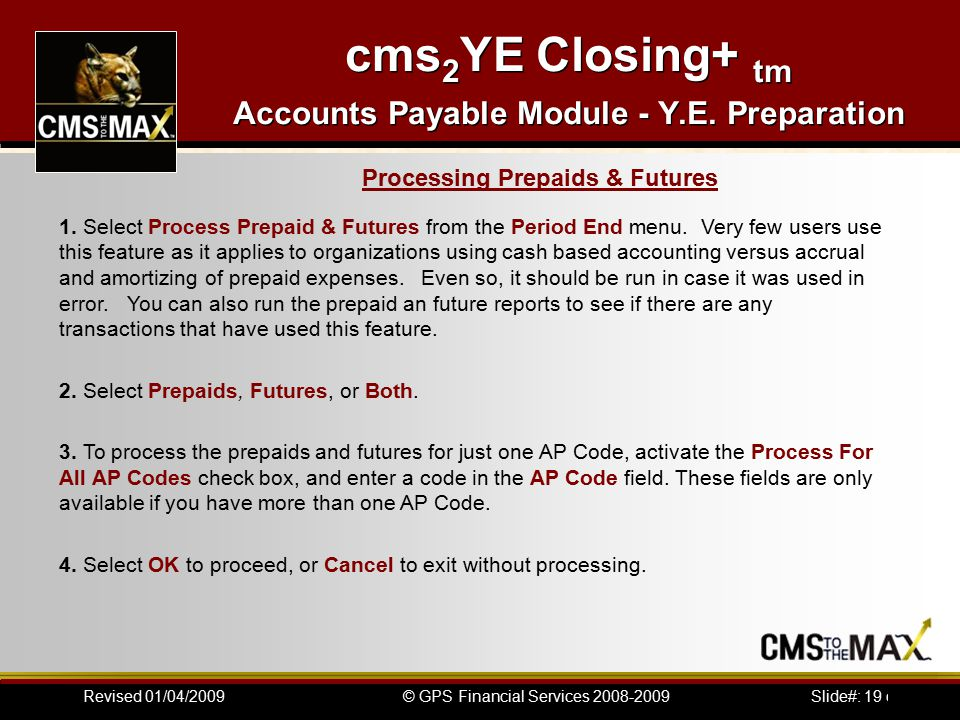 Slide#: 19 of 41© GPS Financial Services 2008-2009Revised 01/04/2009 cms 2 YE Closing+ tm Accounts Payable Module - Y.E.