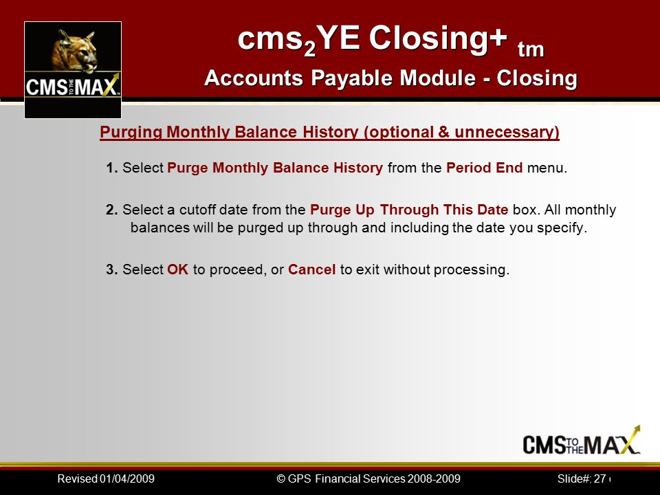 Slide#: 27 of 41© GPS Financial Services 2008-2009Revised 01/04/2009 cms 2 YE Closing+ tm Accounts Payable Module - Closing 1.