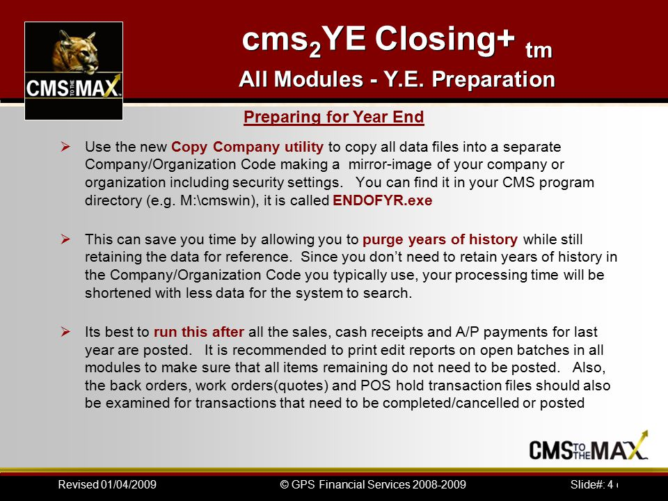 Slide#: 4 of 41© GPS Financial Services 2008-2009Revised 01/04/2009 cms 2 YE Closing+ tm All Modules - Y.E.