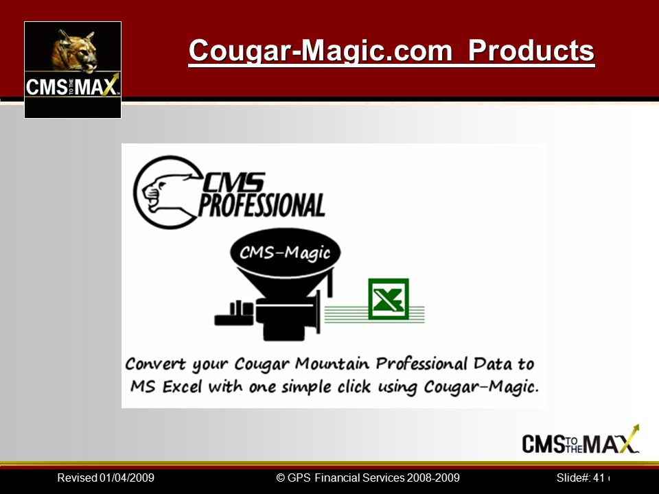 Slide#: 41 of 41© GPS Financial Services 2008-2009Revised 01/04/2009 Cougar-Magic.com Products