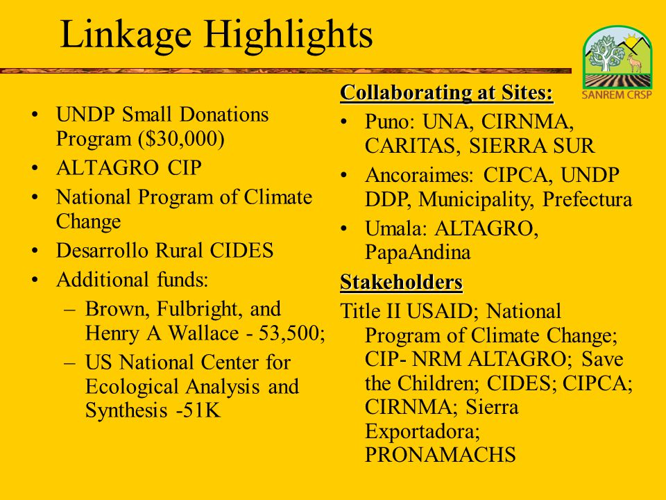 Linkage Highlights UNDP Small Donations Program ($30,000) ALTAGRO CIP National Program of Climate Change Desarrollo Rural CIDES Additional funds: –Bro