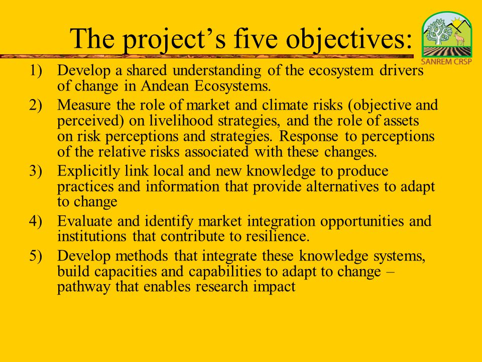 The project's five objectives: 1)Develop a shared understanding of the ecosystem drivers of change in Andean Ecosystems. 2)Measure the role of market