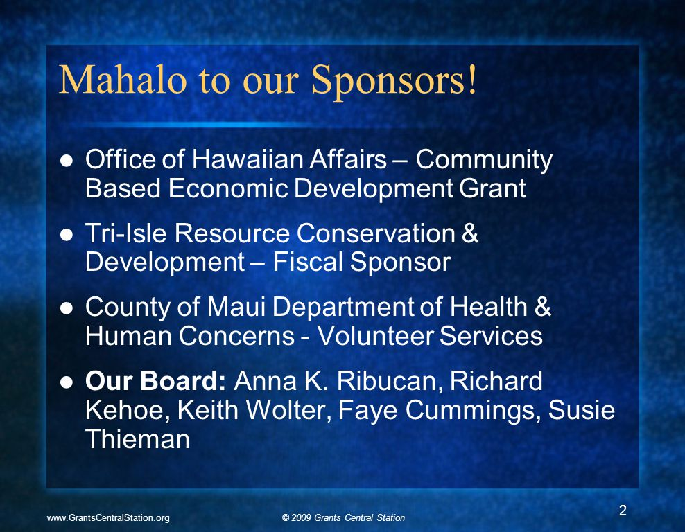 © 2009 Grants Central Stationwww.GrantsCentralStation.org Mahalo to our Sponsors.
