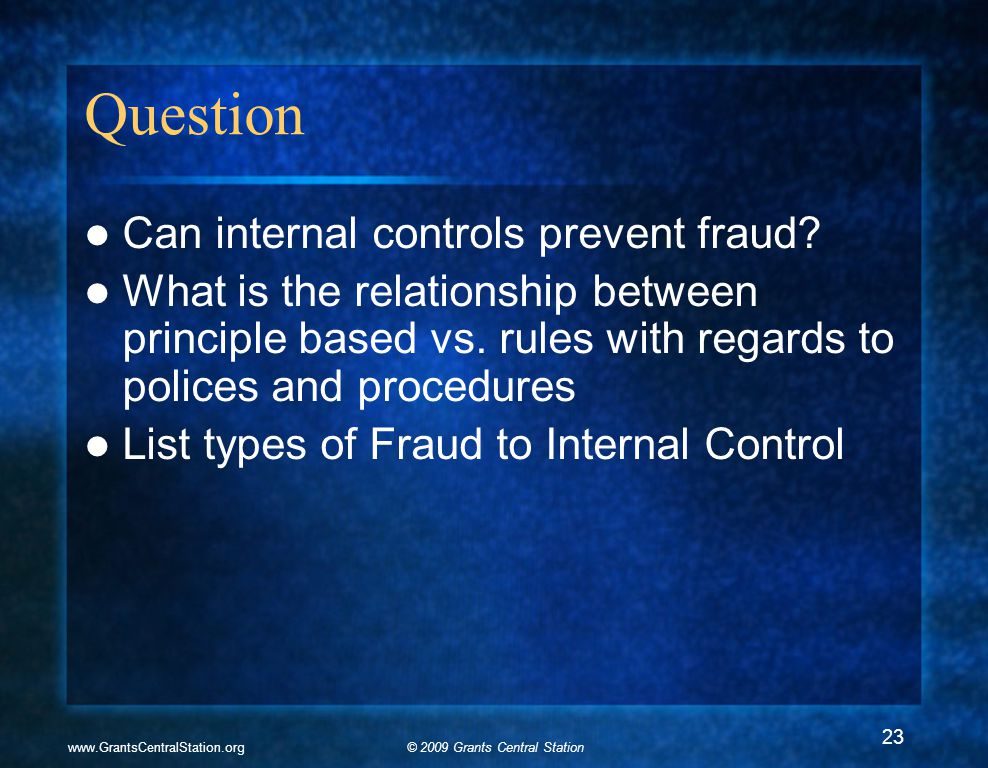 © 2009 Grants Central Stationwww.GrantsCentralStation.org Question Can internal controls prevent fraud.