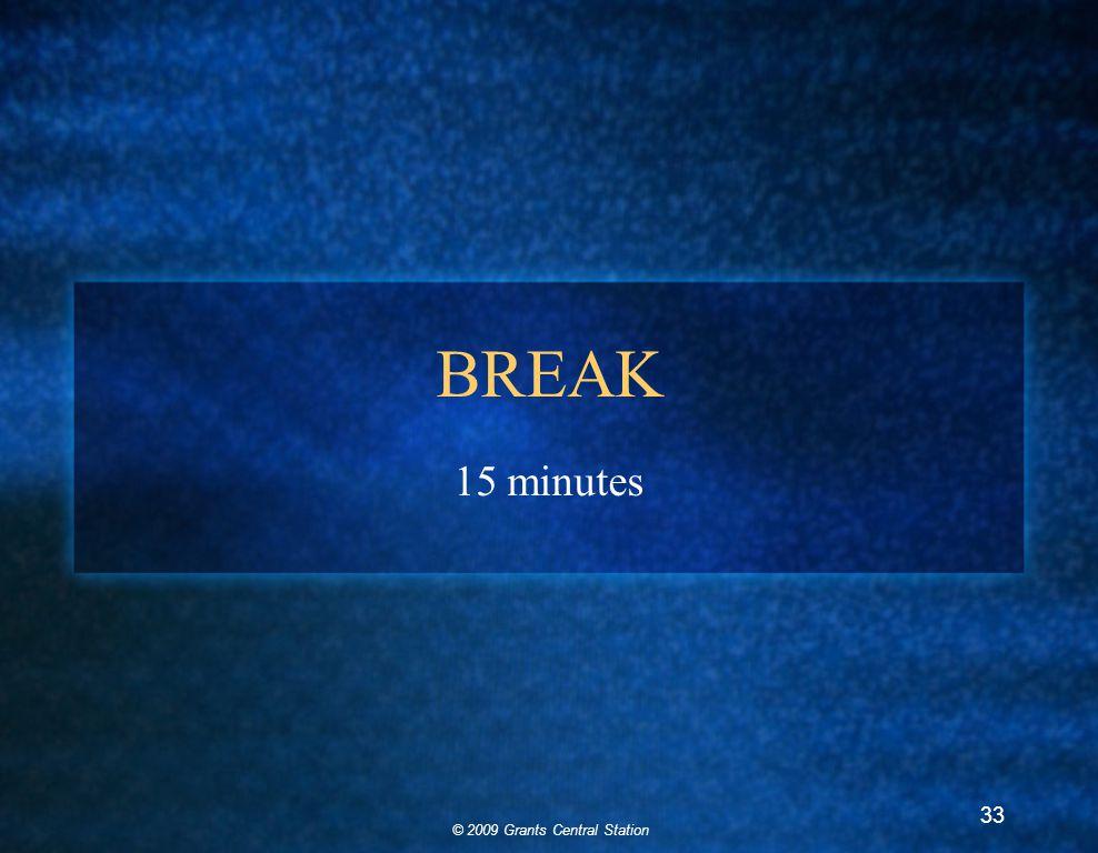 © 2009 Grants Central Station 33 BREAK 15 minutes