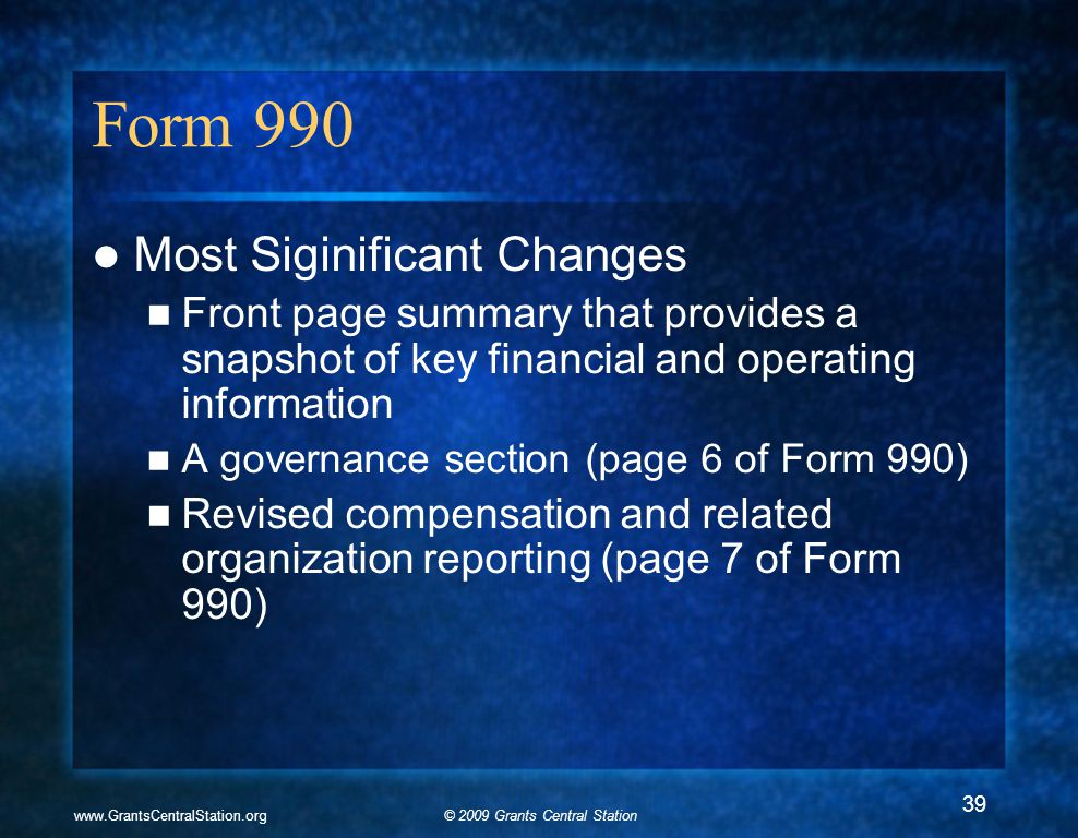 © 2009 Grants Central Stationwww.GrantsCentralStation.org Form 990 Most Siginificant Changes Front page summary that provides a snapshot of key financ