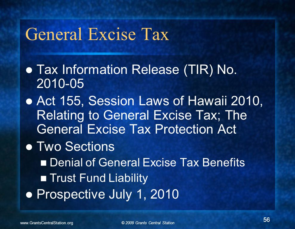 © 2009 Grants Central Stationwww.GrantsCentralStation.org General Excise Tax Tax Information Release (TIR) No. 2010-05 Act 155, Session Laws of Hawaii